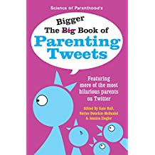 The Bigger Book of Parenting Tweets: Featuring More of the Most Hilarious Parents on Twitter (The Big Book of Tweets 2)