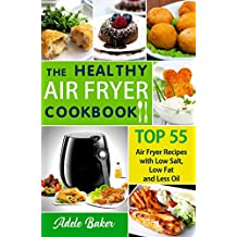 The Healthy Air Fryer Cookbook: TOP 55 Recipes For Every Day. Easy and Delicious Meals for Happy Family. (Air Fryer Recipes Cookbook)