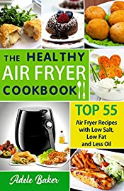 The Healthy Air Fryer Cookbook: TOP 55 Air Fryer Recipes with Low Salt, Low Fat and Less Oil (Air Fryer Cookbook, Air Fryer Recipes book, Air Fryer Books, Air Fryer Recipes Cookbook, #AirFryerbook)