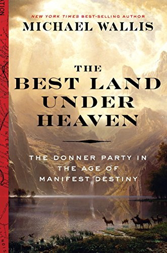 Book Cover: The Best Land Under Heaven: The Donner Party in the Age of Manifest Destiny