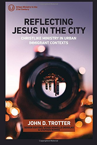 Reflecting Jesus in the City: Christlike Ministry in Urban Immigrant Contexts