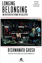 Longing Belonging: An Outsider at Home in Calcutta Paperback