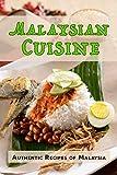 Malaysian Cuisine: Authentic Recipes of Malaysia