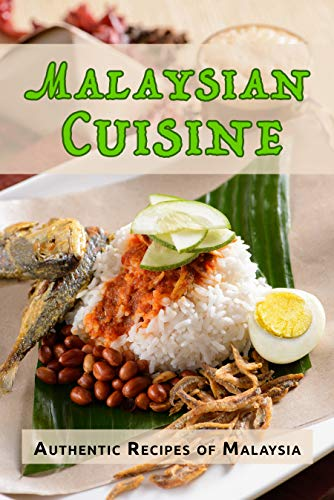 (Malaysian Cuisine: Authentic Recipes of Malaysia)