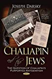 Chaliapin and the Jews: The Question of Chaliapin's Purported Antisemitism (Fine Arts, Music and Literature)