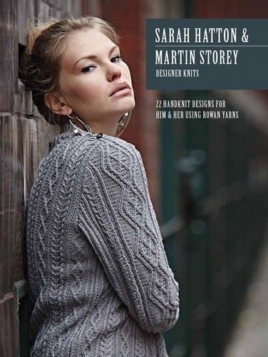 Sarah Hatton and Martin Storey Designer Knits 22 Handknit Designs for Him and Her Using Rowan Yarns