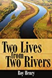 Two Lives from Two Rivers, Roy Henry, 1434386384