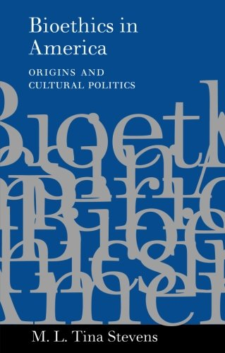 Bioethics In America  Origins And Cultural Politics