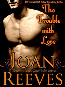 The Trouble With Love (Texas One Night Stands Book 1) by [Reeves, Joan]