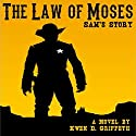 The Law of Moses: Sam and Laura's Story, Book 1 Audiobook by Kwen Griffeth Narrated by Joseph Durika