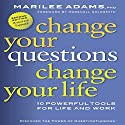 Change Your Questions, Change Your Life: 10 Powerful Tools for Life and Work, 2nd Edition, Revised and Expanded Audiobook by Marilee Adams Narrated by Suzanne Toren