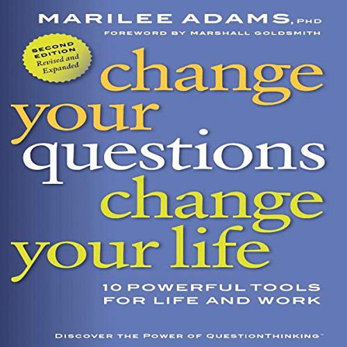 Change Your Questions, Change Your Life: 10 Powerful Tools for Life and Work, 2nd Edition, Revised and Expanded
