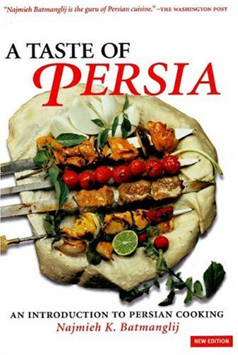 A Taste of Persia: An Introduction to Persian Cooking by Najmieh Batmanglij