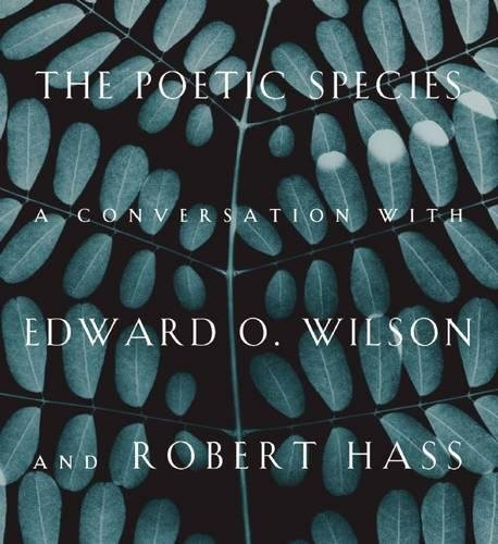 The Poetic Species: A Conversation with Edward O. Wilson and Robert Hass