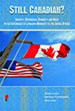 Still Canadian?: Identity, Difference, Ethnicity and Race in the Experience of Canadian Migrants to the United States