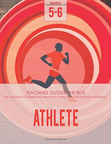 Download Athlete: Grades 5-6: Fun, inclusive & experiential transition curriculum for everyday learning (Teaching Outside the Box) ebook