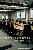 img - for Invested Interests: Capital, Culture, and the World Bank 1st edition by Benjamin, Bret (2007) Paperback book / textbook / text book