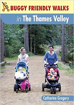 Buggy-Friendly Walks in the Thames Valley by Catharine Gregory (30-Apr-2012)