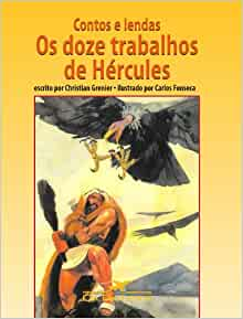 Contos e Lendas - Os Doze Trabalhos de Hércules: Christian Grenier