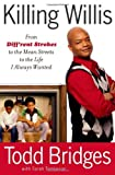 Killing Willis: From Diff'rent Strokes to the Mean Streets to the Life I Always Wanted by Todd Bridges (16-Mar-2010) Hardcover