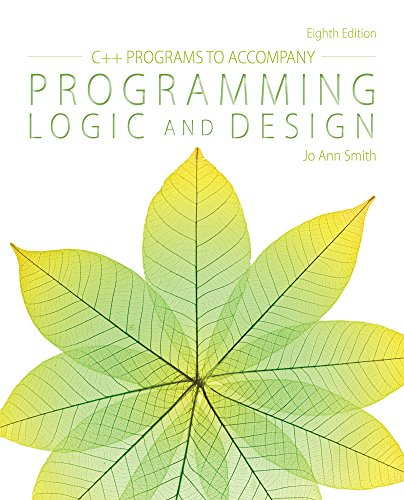 C++ Programs to Accompany Programming Logic and Design by Course Technology