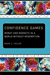 Confidence Games: Money and Markets in a World without Redemption (Religion and Postmodernism)