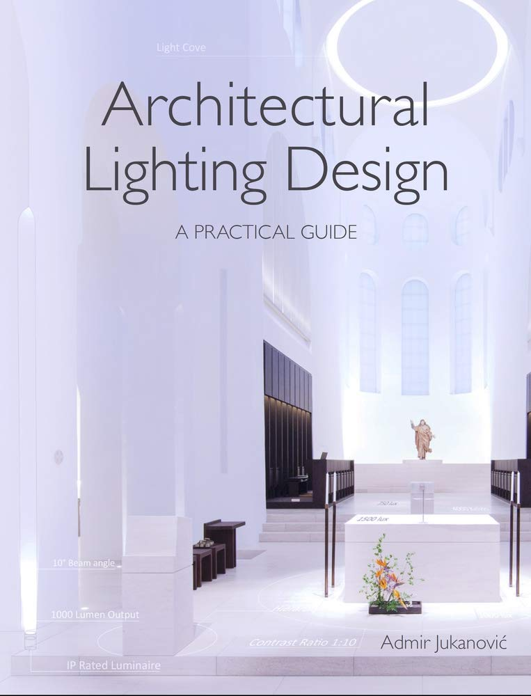Architectural Lighting Design A Practical Guide Jukanovic Admir 9781785004575 Amazon Com Books