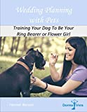 Wedding Planning with Pets: Training Your Dog To Be Your Ring Bearer or Flower Girl (Donna Vera Weddings Book 2)