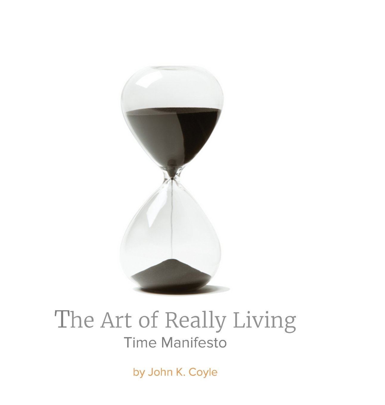 The Art of Really Living: Time Manifesto by The Art of Really Living LLC