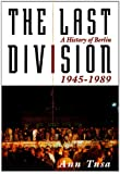 The Last Division: A History of Berlin, 1945-1989, Library Edition