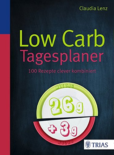 Low Carb Tagesplaner: 130 Rezepte clever kombiniert