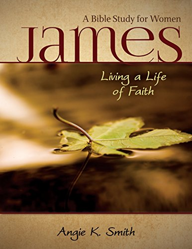 James - Living a Life of Faith: A Bible Study for Women