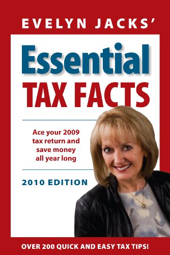 Essential Tax Facts 2010 Edition: Ace your 2009 tax return and save money all year long.