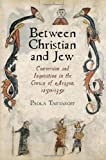 Between Christian and Jew : Conversion and Inquisition in the Crown of Aragon, 1250-1391, Tartakoff, Paola, 0812244214