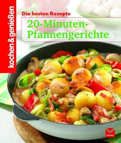 Kochen & Genießen 20-Minuten-Pfannengerichte: Die besten Rezepte
