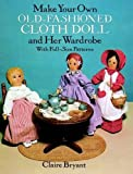 Make Your Own Old-Fashioned Cloth Doll and Her Wardrobe: With Full-Size Patterns