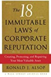 The 18 Immutable Laws of Corporate Reputation: Creating, Protecting, and Repairing Your Most Valuable Asset (A Wall Street Journal Book) by Ronald J. Alsop (2013-08-10)