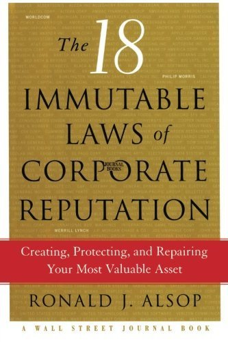 The 18 Immutable Laws of Corporate Reputation: Creating, Protecting, and Repairing Your Most Valuable Asset (A Wall Street Journal Book) by Alsop, Ronald J. (August 10, 2013) Paperback