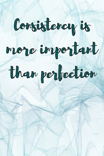Consistency is More Important Than Perfection: Blank Lined Journal pdf