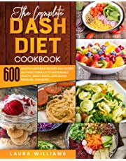 The Complete Dash Diet Cookbook: 600 Mouth-Watering Recipes and Secret Salt-Free Formula to Sustainable Health, Great Shape, Low Blood Pressure, and More