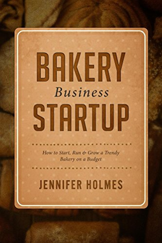 Bakery Business Startup: How to Start, Run & Grow a Trendy Bakery Business by [Holmes, Jennifer]