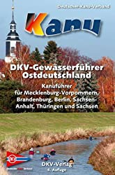 DKV-Gewässerführer für Ostdeutschland: Kanuführer für Mecklenburg-Vorpommern, Brandenburg, Berlin, Sachsen-Anhalt, Thüringen und Sachsen