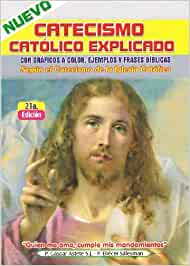 Nuevo catecismo catolico explicado. Puesto al dia segun el