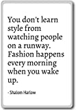 You don't learn style from watching people on... - Shalom Harlow - quotes fridge magnet, White