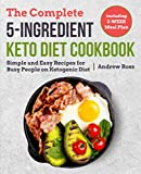 The Complete 5-Ingredient Keto Diet Cookbook: Simple and Easy Recipes for Busy People on Ketogenic Diet with 2-Week Meal Plan (Keto Cookbook)