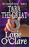 Tara the Great : The Nuworld Series, Book II, O'Clare, Lorie, 1592799132