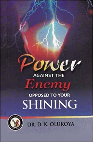 Power Against the Enemy Opposed to Your Shining: Dr  D  K  Olukoya
