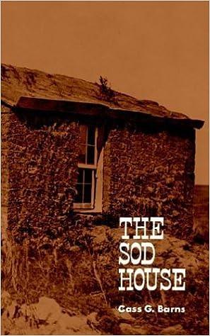 The Sod House by Cass G. Barns (1970-02-01)