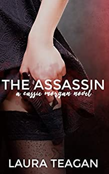 The Assassin (The Cassie Morgan Series Book 1) by [Teagan,Laura]