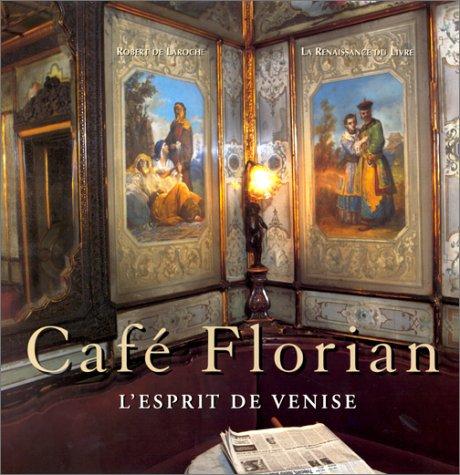Café Florian. L'Esprit de Venise (Coll. Saveurs gourmandes et Art de vivre) (Néerlandais) Relié – 22 février 2000 Robert de Laroche Renaissance du Livre 2804603423 Art / Photographie
